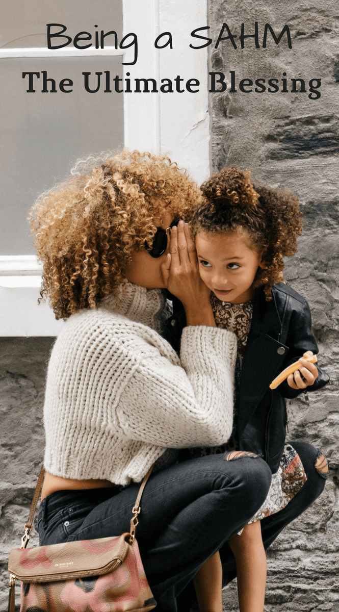 Being a Stay at Home Mom : The Ultimate Blessing